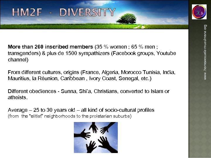 From different cultures, origins (France, Algeria, Morocco Tunisia, India, Mauritius, la Réunion, Caribbean ,
