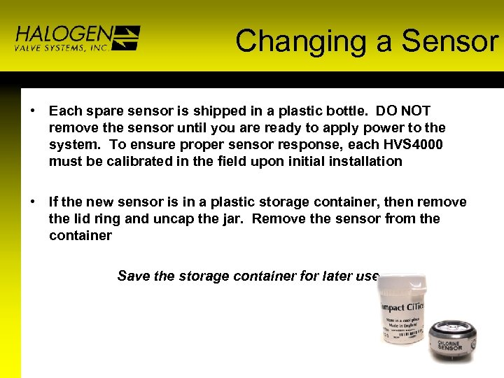 Changing a Sensor • Each spare sensor is shipped in a plastic bottle. DO