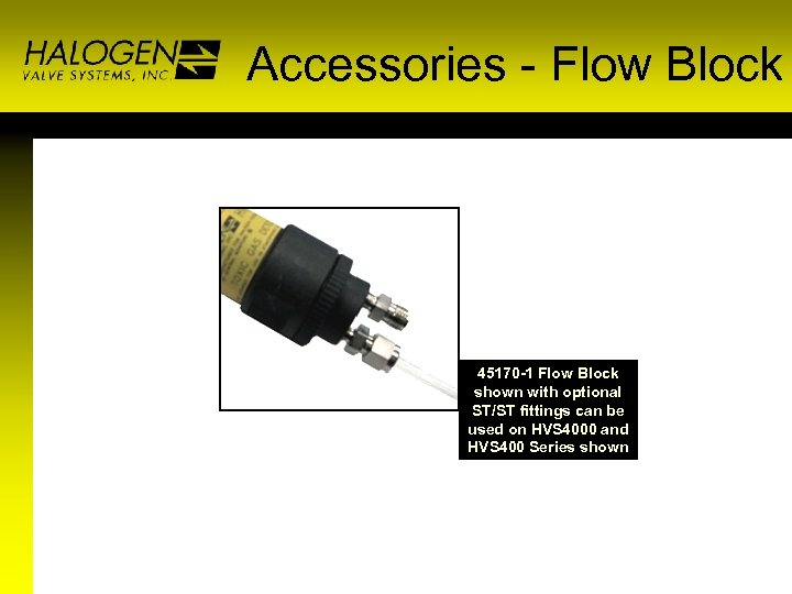 Accessories - Flow Block 45170 -1 Flow Block shown with optional ST/ST fittings can