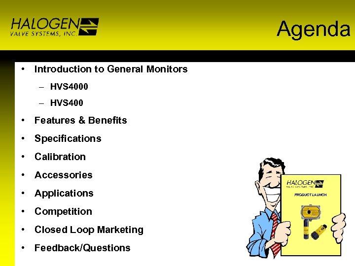 Agenda • Introduction to General Monitors – HVS 4000 – HVS 400 • Features