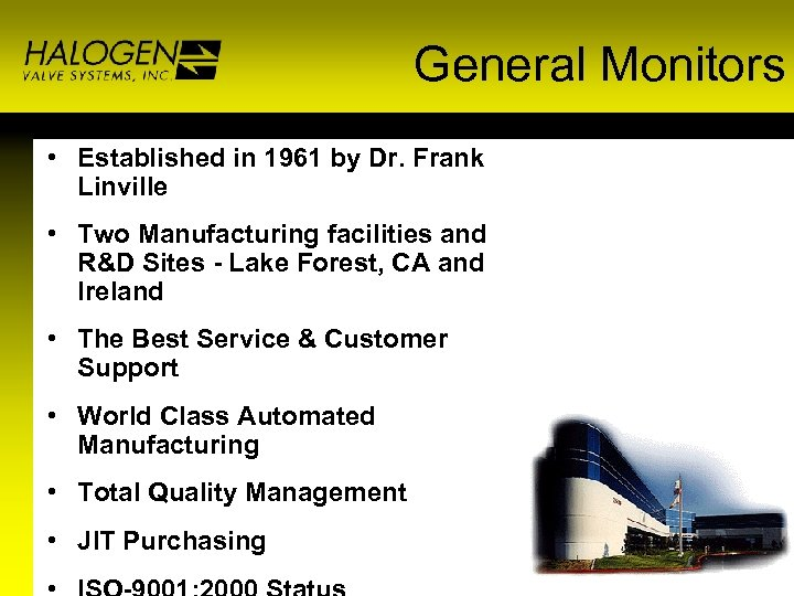 General Monitors • Established in 1961 by Dr. Frank Linville • Two Manufacturing facilities