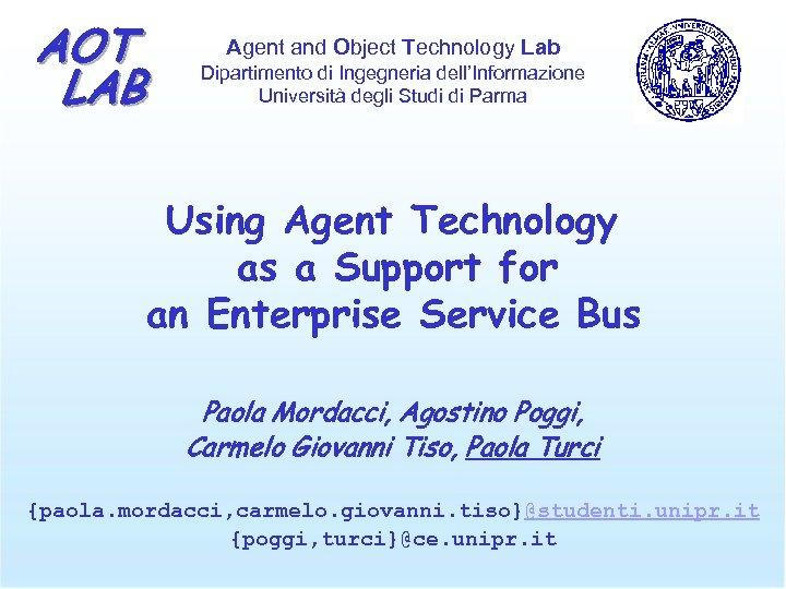 AOT LAB Agent and Object Technology Lab Dipartimento di Ingegneria dell'Informazione Università degli Studi