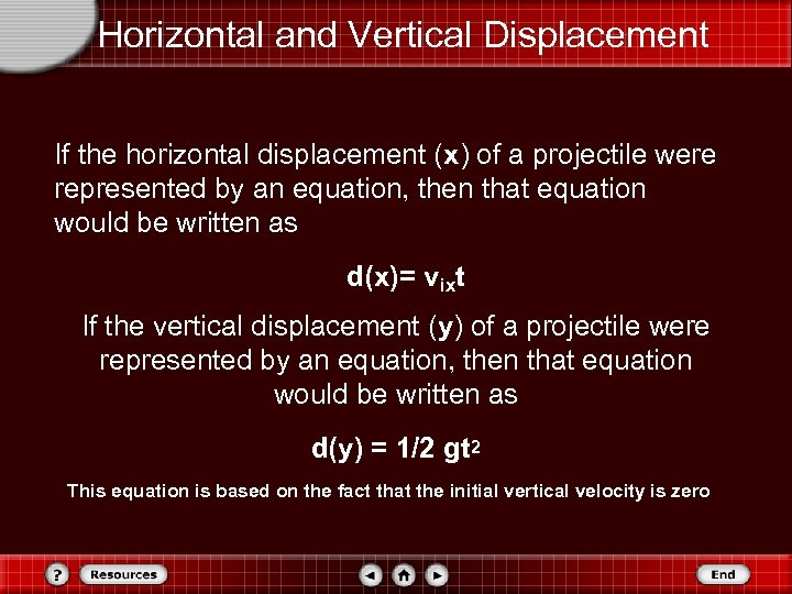 Horizontal and Vertical Displacement If the horizontal displacement (x) of a projectile were represented