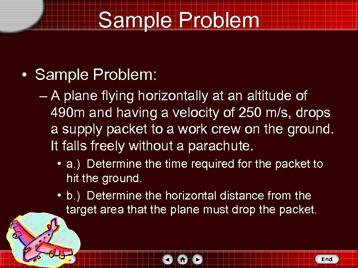 Sample Problem • Sample Problem: – A plane flying horizontally at an altitude of