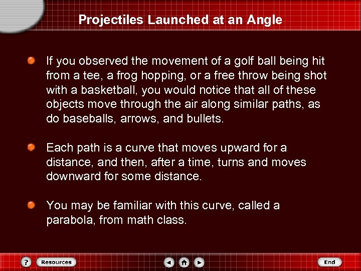 Projectiles Launched at an Angle If you observed the movement of a golf ball