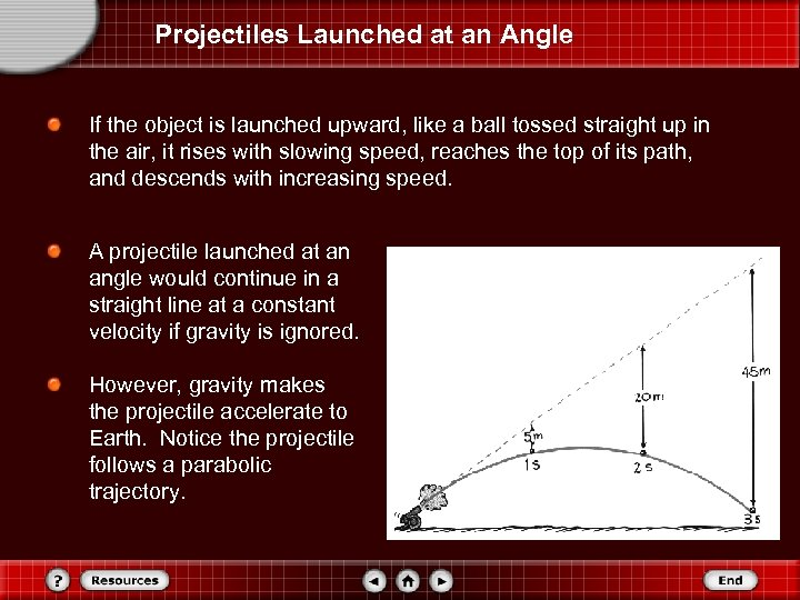 Projectiles Launched at an Angle If the object is launched upward, like a ball