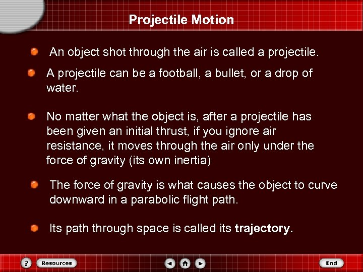 Projectile Motion An object shot through the air is called a projectile. A projectile
