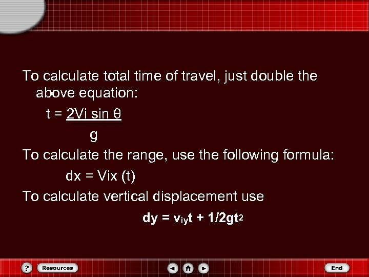 To calculate total time of travel, just double the above equation: t = 2