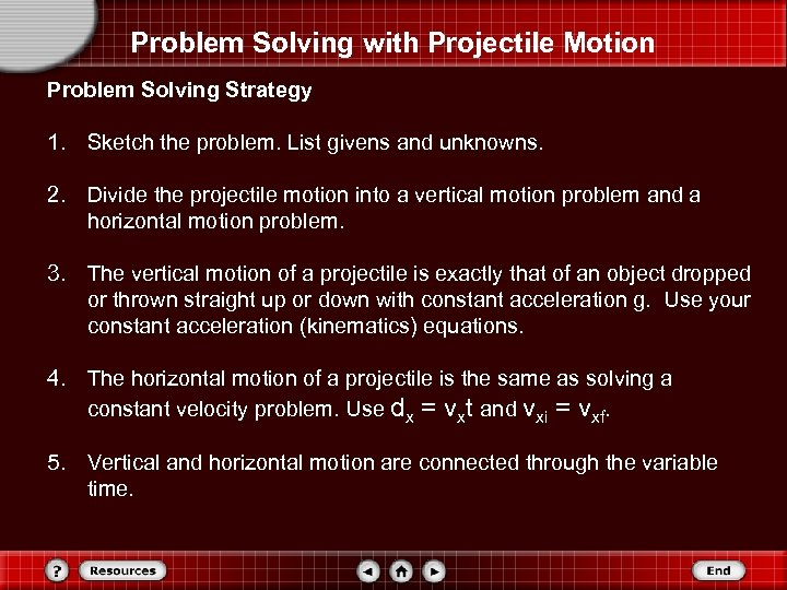 Problem Solving with Projectile Motion Problem Solving Strategy 1. Sketch the problem. List givens