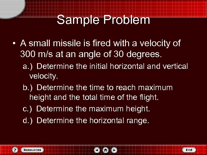 Sample Problem • A small missile is fired with a velocity of 300 m/s