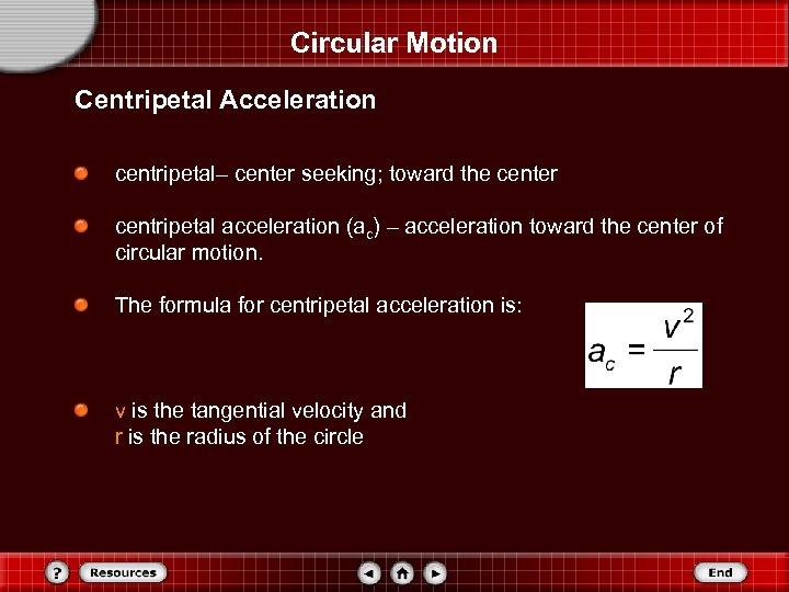 Circular Motion Centripetal Acceleration centripetal– center seeking; toward the center centripetal acceleration (ac) –