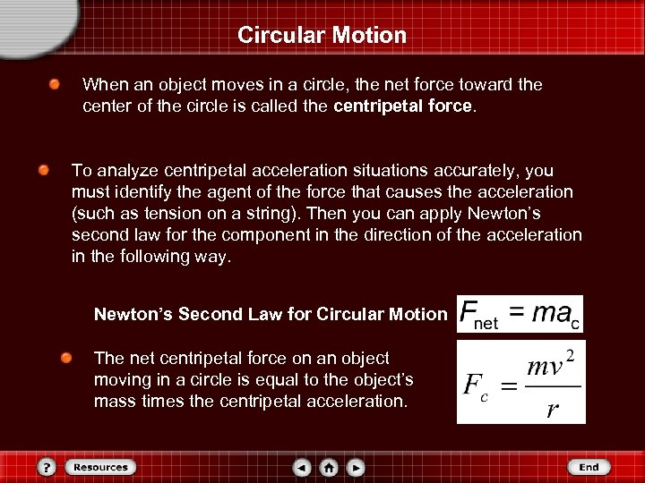Circular Motion When an object moves in a circle, the net force toward the