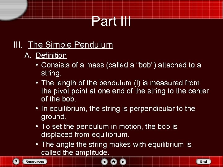 Part III. The Simple Pendulum A. Definition • Consists of a mass (called a