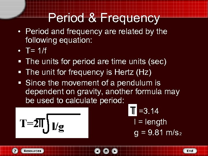 Period & Frequency • Period and frequency are related by the following equation: •