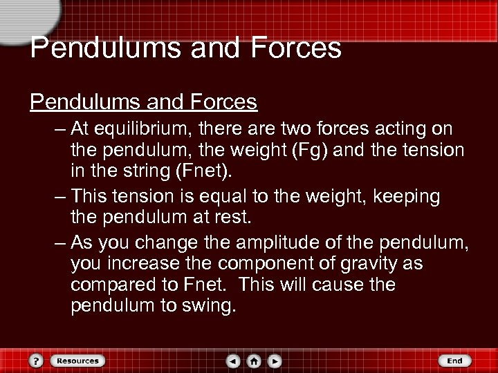 Pendulums and Forces – At equilibrium, there are two forces acting on the pendulum,