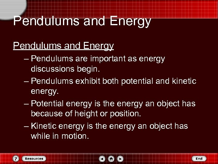 Pendulums and Energy – Pendulums are important as energy discussions begin. – Pendulums exhibit