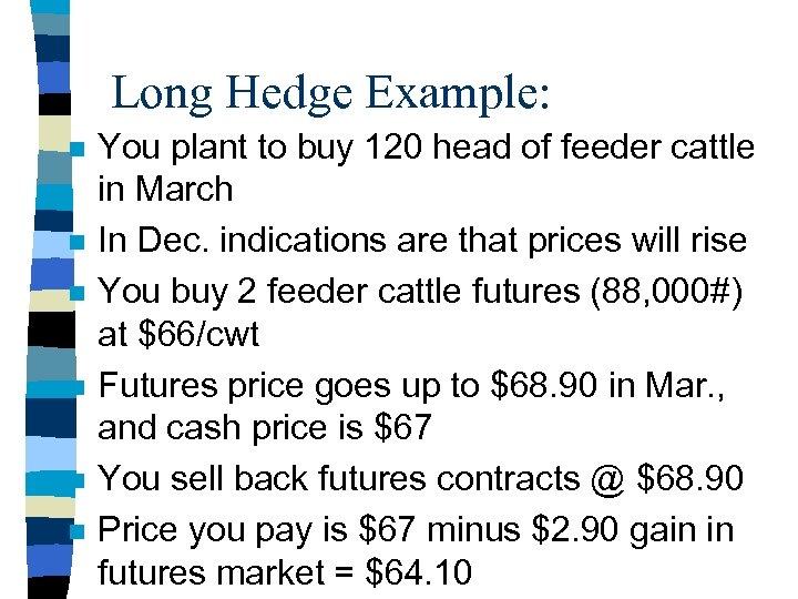 Long Hedge Example: n n n You plant to buy 120 head of feeder