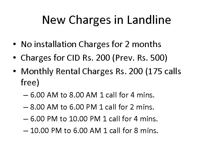 New Charges in Landline • No installation Charges for 2 months • Charges for