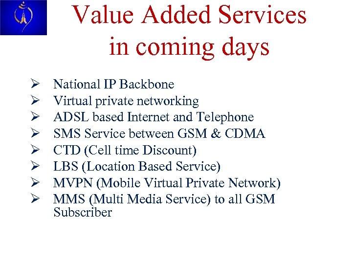 Value Added Services in coming days Ø Ø Ø Ø National IP Backbone Virtual