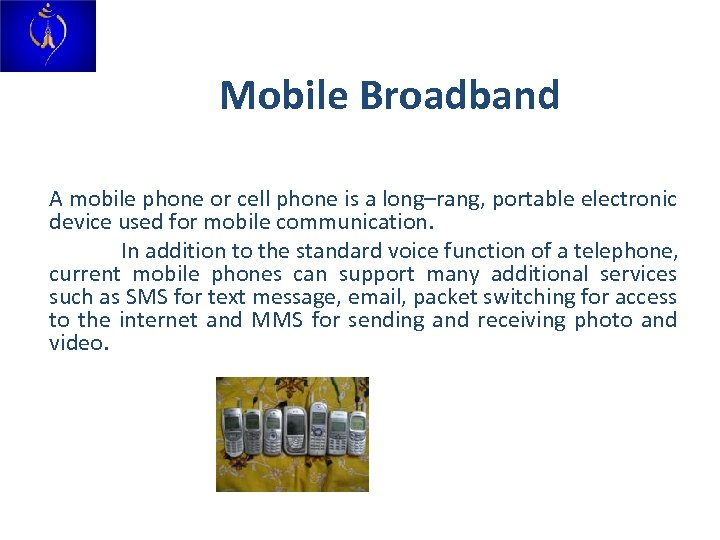 Mobile Broadband A mobile phone or cell phone is a long–rang, portable electronic device