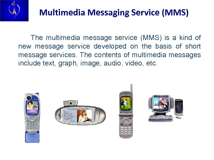 Multimedia Messaging Service (MMS) The multimedia message service (MMS) is a kind of new