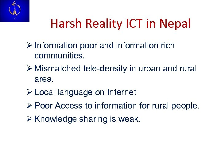 Harsh Reality ICT in Nepal Ø Information poor and information rich communities. Ø Mismatched