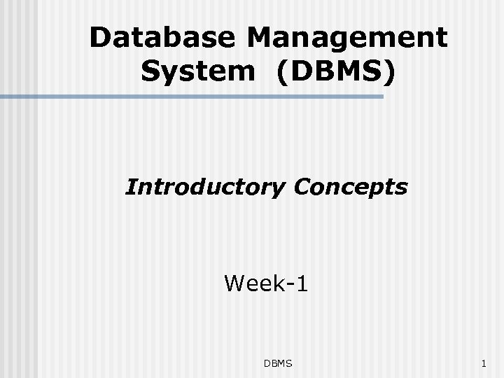 Database Management System (DBMS) Introductory Concepts Week-1 DBMS 1
