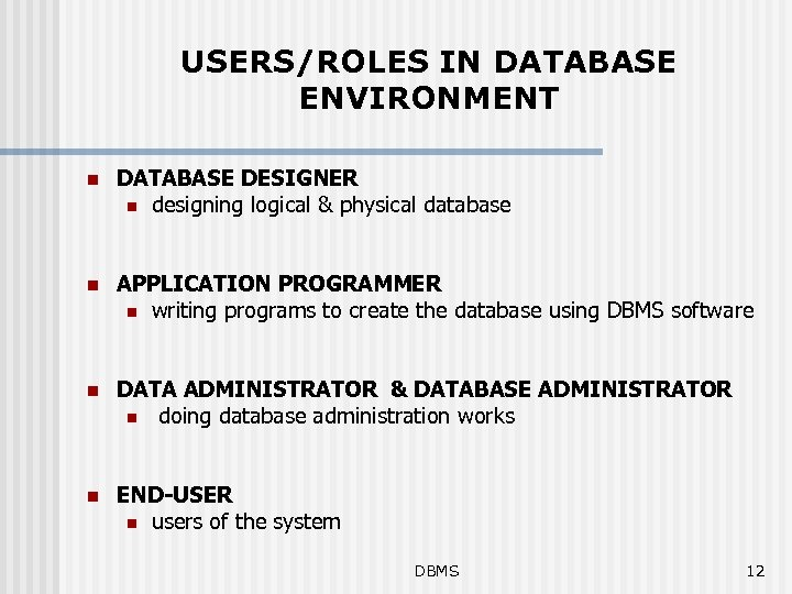 USERS/ROLES IN DATABASE ENVIRONMENT n DATABASE DESIGNER n designing logical & physical database n