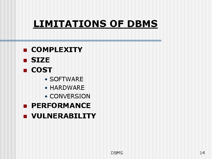 LIMITATIONS OF DBMS n n n COMPLEXITY SIZE COST • SOFTWARE • HARDWARE •