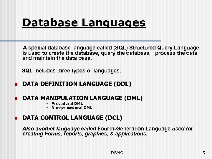 Database Languages A special database language called (SQL) Structured Query Language is used to
