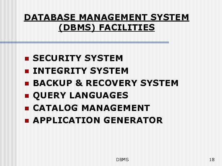 DATABASE MANAGEMENT SYSTEM (DBMS) FACILITIES n n n SECURITY SYSTEM INTEGRITY SYSTEM BACKUP &