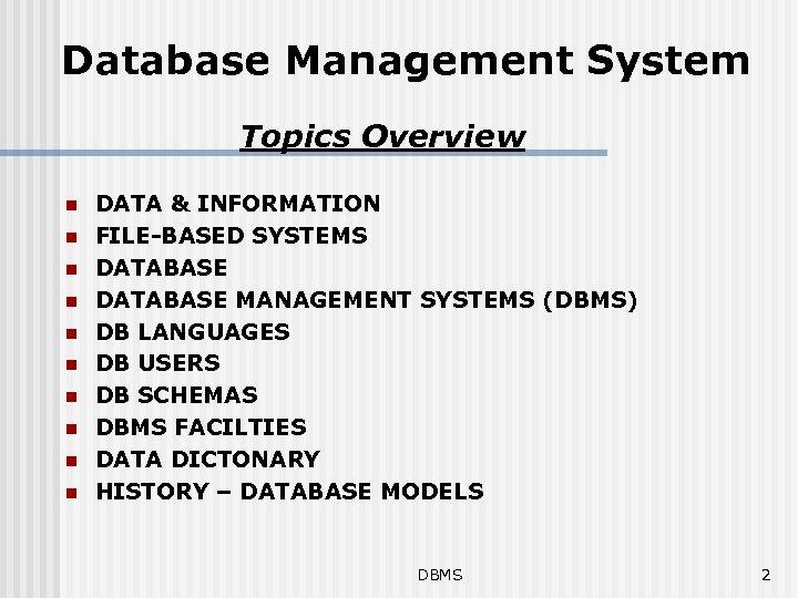 Database Management System Topics Overview n n n n n DATA & INFORMATION FILE-BASED