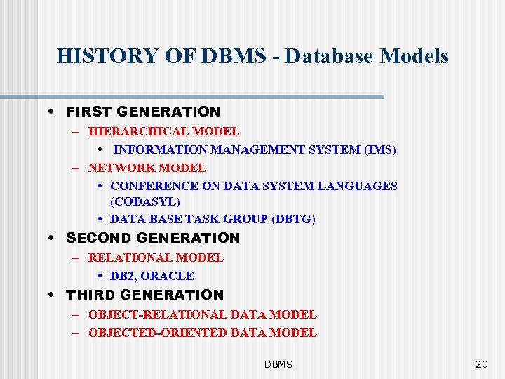 HISTORY OF DBMS - Database Models • FIRST GENERATION – HIERARCHICAL MODEL • INFORMATION