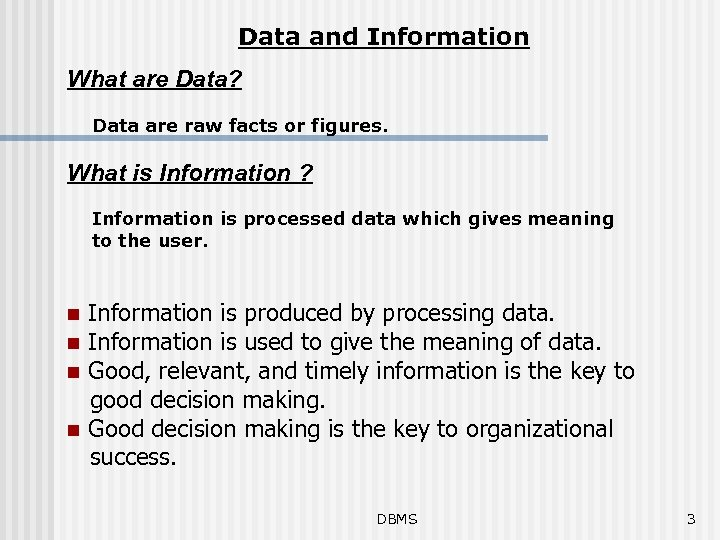 Data and Information What are Data? Data are raw facts or figures. What is