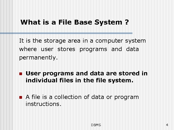 What is a File Base System ? It is the storage area in a