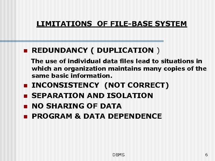 LIMITATIONS OF FILE-BASE SYSTEM n REDUNDANCY ( DUPLICATION ) The use of individual data