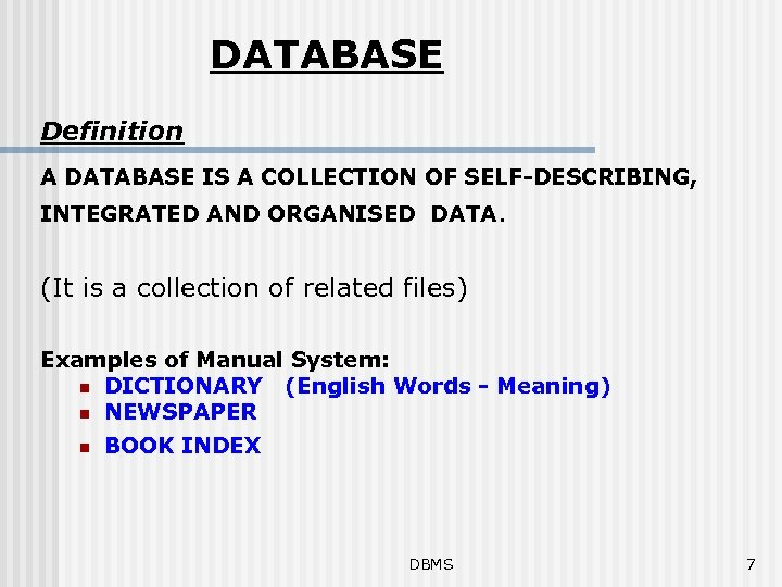 DATABASE Definition A DATABASE IS A COLLECTION OF SELF-DESCRIBING, INTEGRATED AND ORGANISED DATA. (It