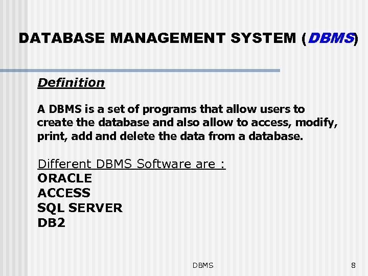 DATABASE MANAGEMENT SYSTEM (DBMS) Definition A DBMS is a set of programs that allow