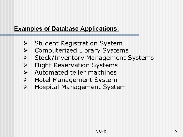 Examples of Database Applications: Ø Ø Ø Ø Student Registration System Computerized Library Systems