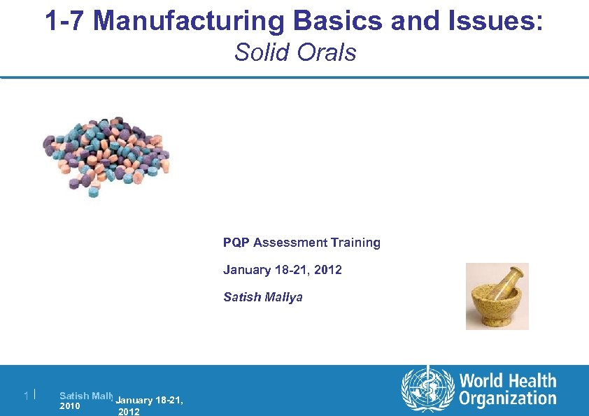 1 -7 Manufacturing Basics and Issues: Solid Orals PQP Assessment Training January 18 -21,