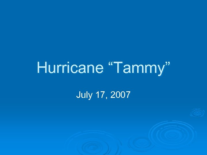 "Hurricane ""Tammy"" July 17, 2007"
