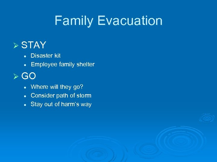 Family Evacuation Ø STAY l l Disaster kit Employee family shelter Ø GO l