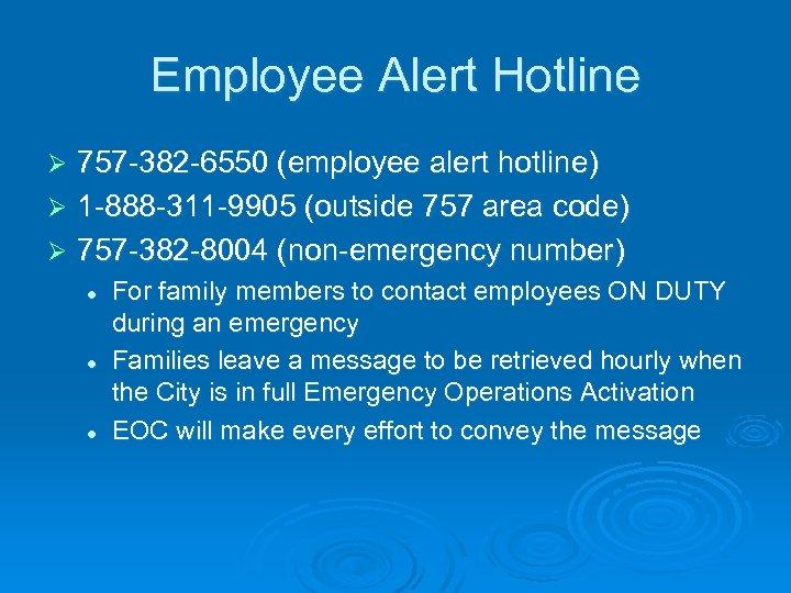 Employee Alert Hotline 757 -382 -6550 (employee alert hotline) Ø 1 -888 -311 -9905