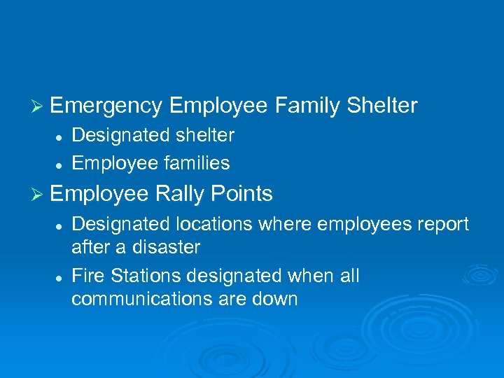 Ø Emergency Employee Family Shelter l l Designated shelter Employee families Ø Employee Rally