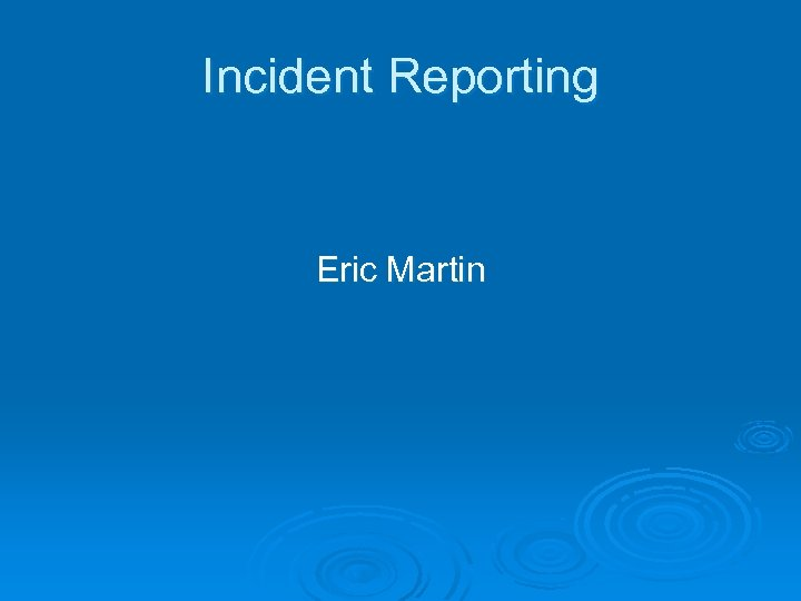 Incident Reporting Eric Martin