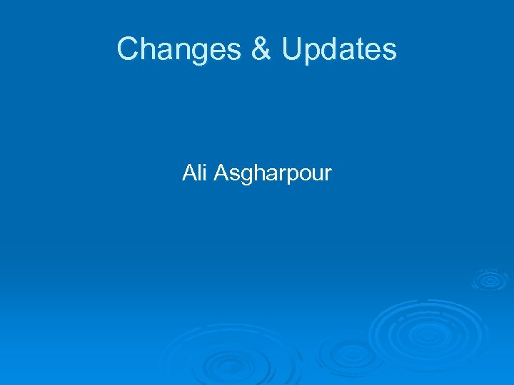Changes & Updates Ali Asgharpour