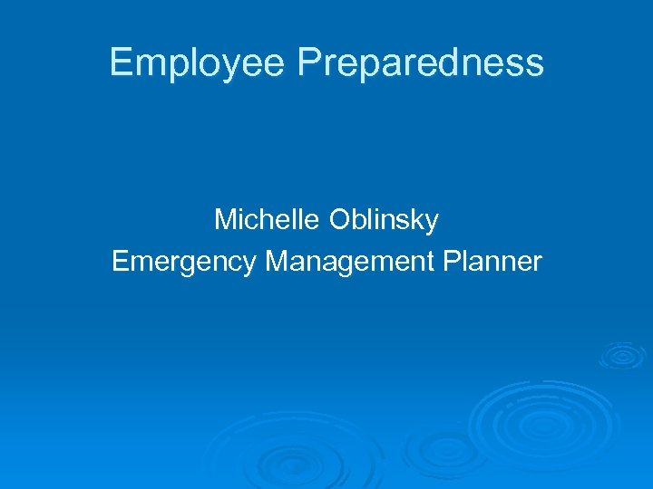 Employee Preparedness Michelle Oblinsky Emergency Management Planner