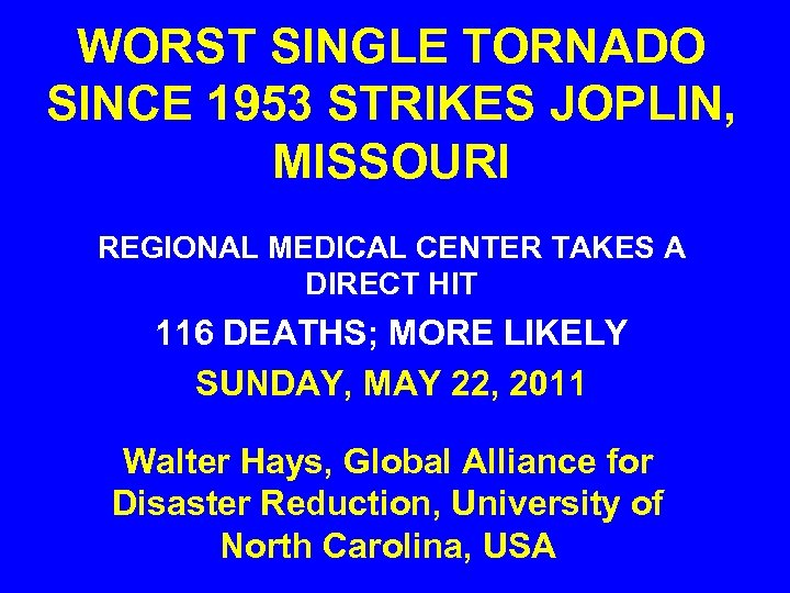 WORST SINGLE TORNADO SINCE 1953 STRIKES JOPLIN, MISSOURI REGIONAL MEDICAL CENTER TAKES A DIRECT
