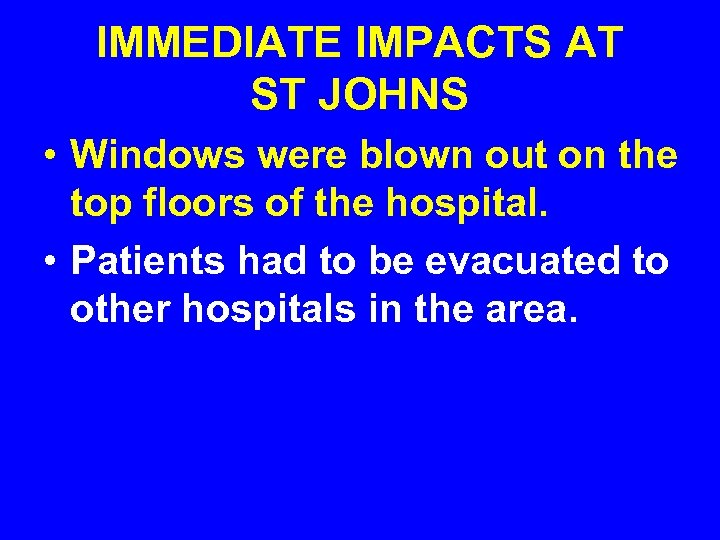 IMMEDIATE IMPACTS AT ST JOHNS • Windows were blown out on the top floors