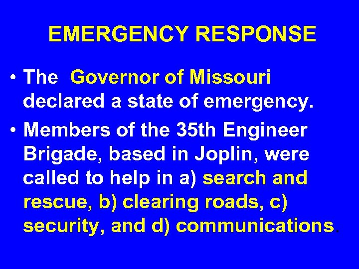 EMERGENCY RESPONSE • The Governor of Missouri declared a state of emergency. • Members